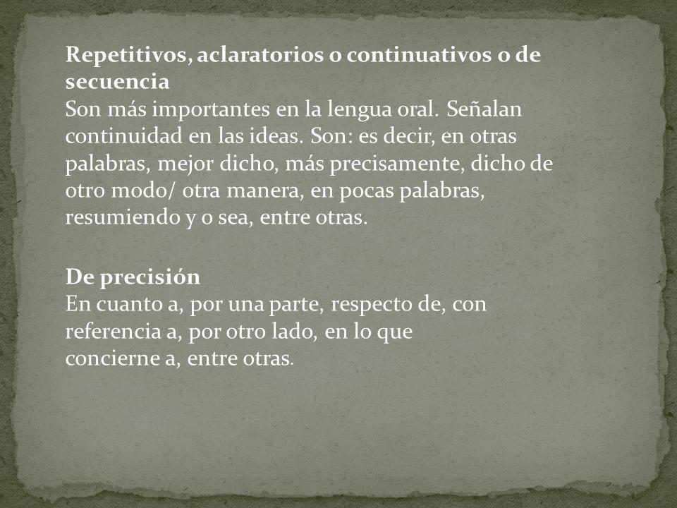 Repetitivos, aclaratorios o continuativos o de secuencia Son más importantes en la lengua oral. Señalan continuidad en las ideas. Son: es decir, en ot
