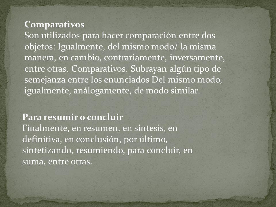 Comparativos Son utilizados para hacer comparación entre dos objetos: Igualmente, del mismo modo/ la misma manera, en cambio, contrariamente, inversam