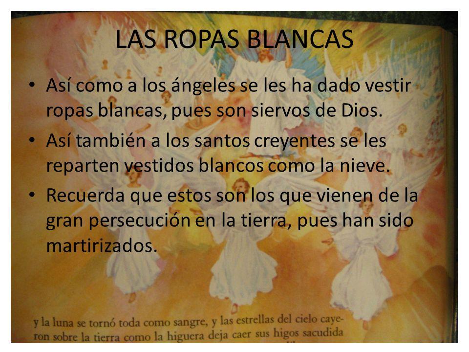 LAS ROPAS BLANCAS Así como a los ángeles se les ha dado vestir ropas blancas, pues son siervos de Dios. Así también a los santos creyentes se les repa