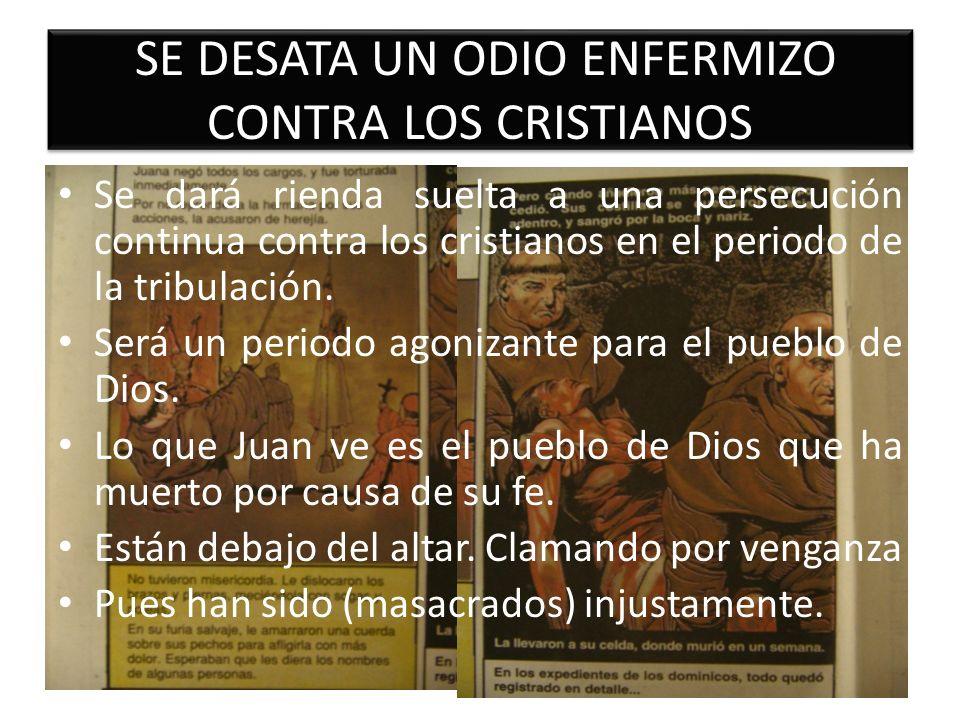 SE DESATA UN ODIO ENFERMIZO CONTRA LOS CRISTIANOS Se dará rienda suelta a una persecución continua contra los cristianos en el periodo de la tribulaci