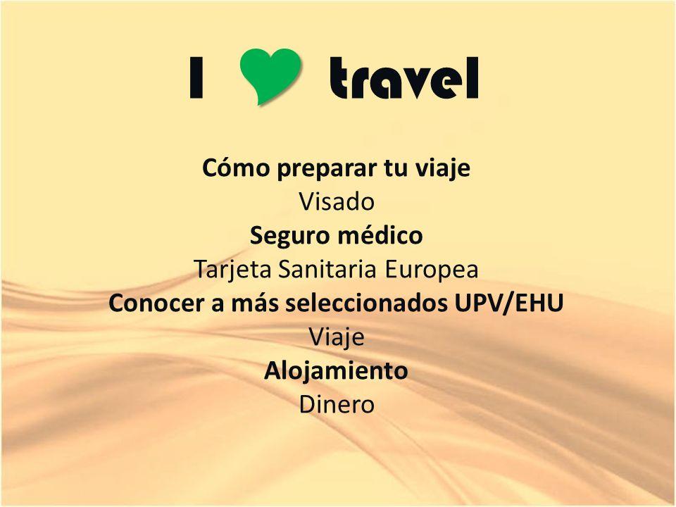 I travel Cómo preparar tu viaje Visado Seguro médico Tarjeta Sanitaria Europea Conocer a más seleccionados UPV/EHU Viaje Alojamiento Dinero