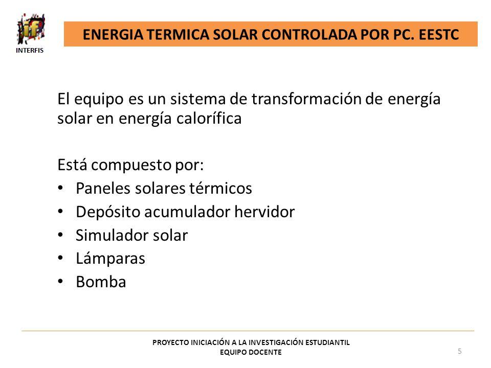 El equipo es un sistema de transformación de energía solar en energía calorífica Está compuesto por: Paneles solares térmicos Depósito acumulador herv