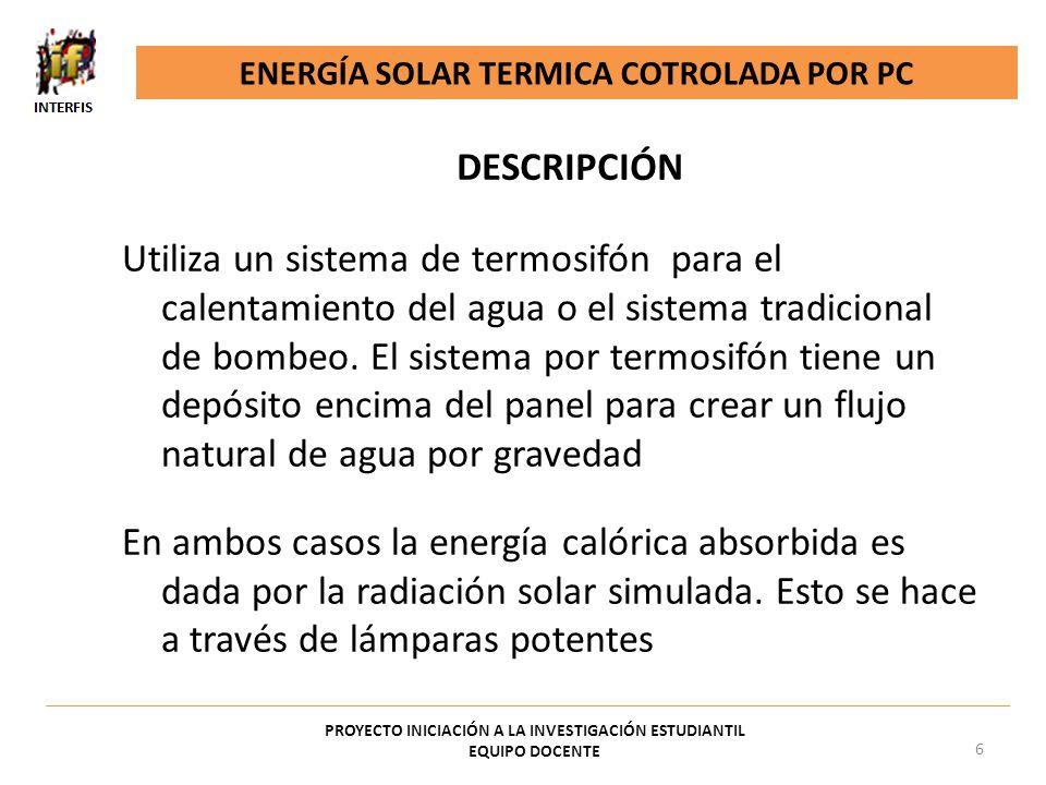 Balance energético del tanque acumulador Determinación experimental de la eficiencia Influencia del ángulo de incidencia sobre la temperatura Calibración del caudalímetro ENERGIA TERMICA SOLAR CONTROLADA POR PC PROYECTO INICIACIÓN A LA INVESTIGACIÓN ESTUDIANTIL EQUIPO DOCENTE 17 ACTIVIDADES PREVISTAS (2)