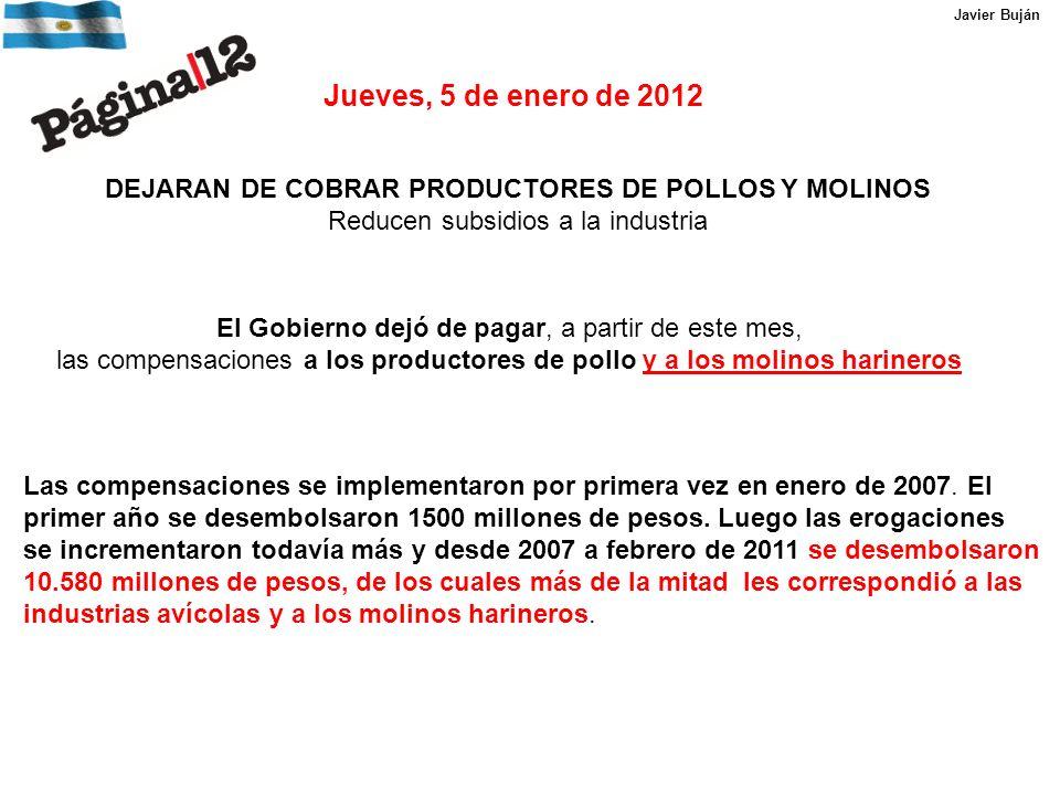 DEJARAN DE COBRAR PRODUCTORES DE POLLOS Y MOLINOS Reducen subsidios a la industria Jueves, 5 de enero de 2012 El Gobierno dejó de pagar, a partir de este mes, las compensaciones a los productores de pollo y a los molinos harineros Las compensaciones se implementaron por primera vez en enero de 2007.