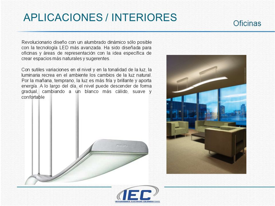 APLICACIONES / INTERIORES Oficinas Revolucionario diseño con un alumbrado dinámico sólo posible con la tecnología LED más avanzada. Ha sido diseñada p