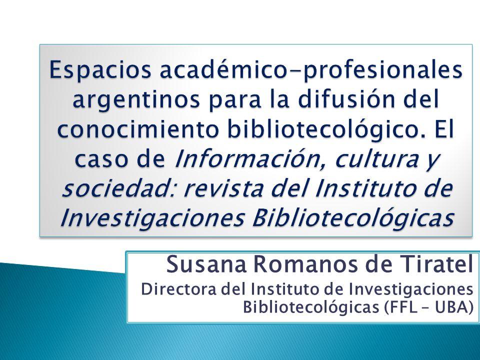 Susana Romanos de Tiratel Directora del Instituto de Investigaciones Bibliotecológicas (FFL – UBA)