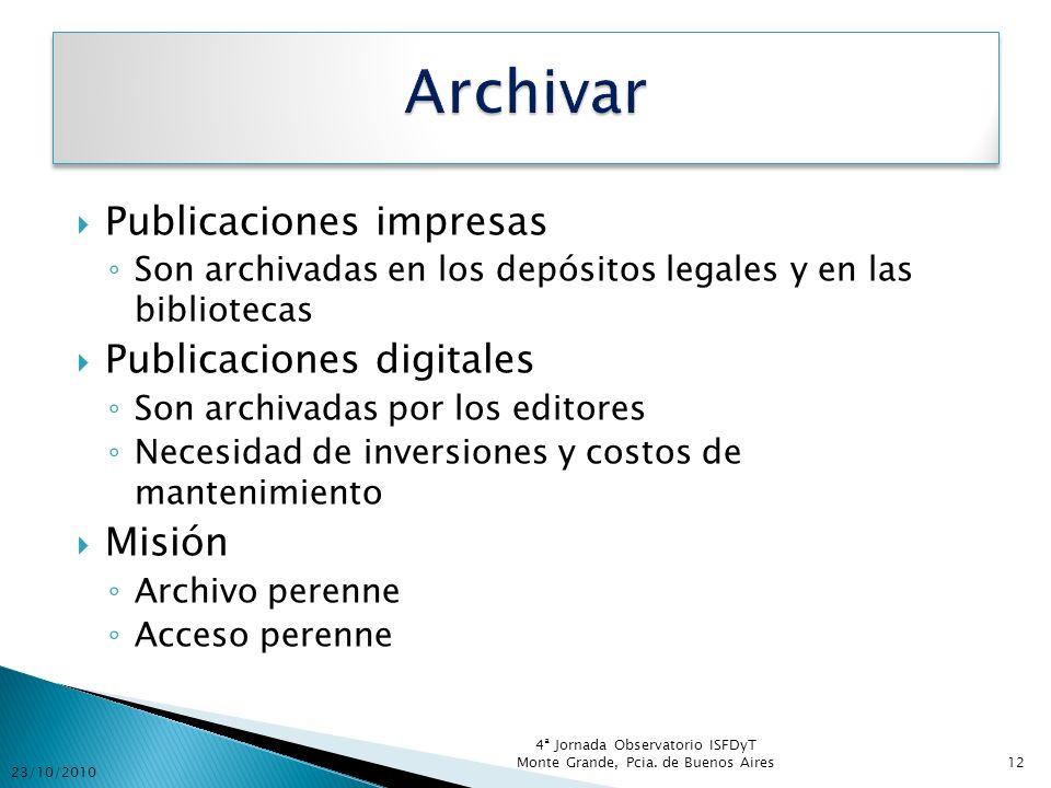 Publicaciones impresas Son archivadas en los depósitos legales y en las bibliotecas Publicaciones digitales Son archivadas por los editores Necesidad