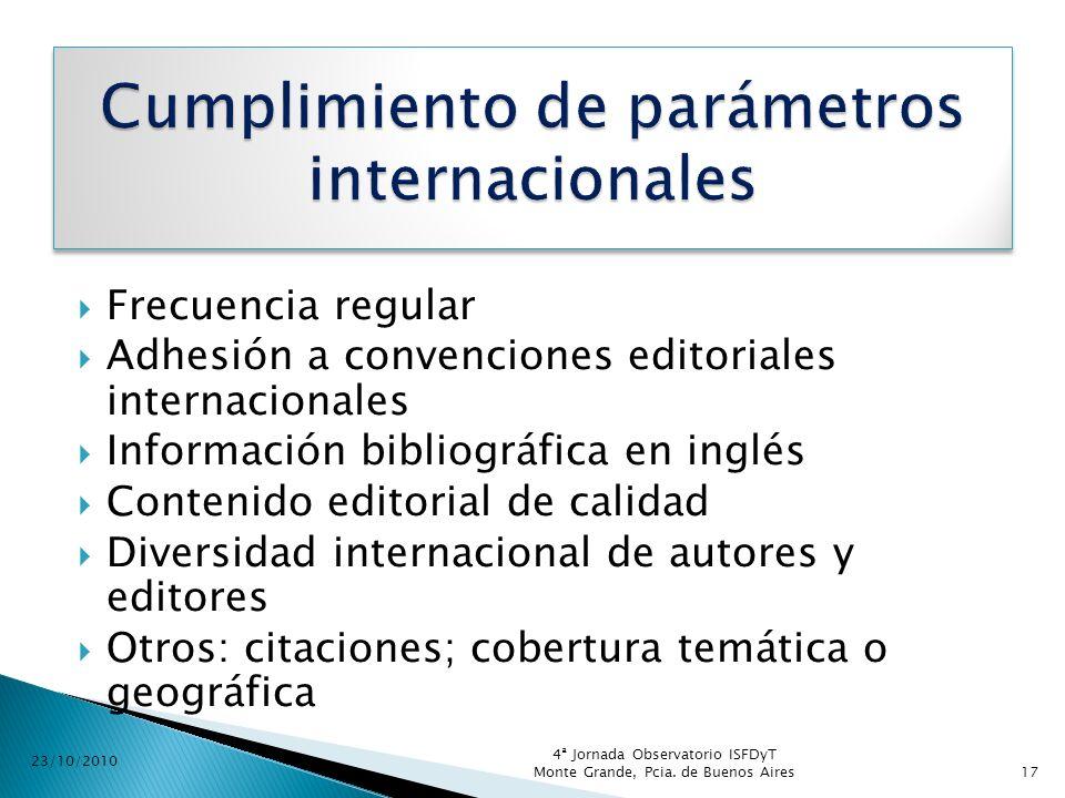 Frecuencia regular Adhesión a convenciones editoriales internacionales Información bibliográfica en inglés Contenido editorial de calidad Diversidad i