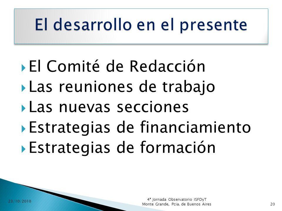 El Comité de Redacción Las reuniones de trabajo Las nuevas secciones Estrategias de financiamiento Estrategias de formación 23/10/2010 4ª Jornada Obse