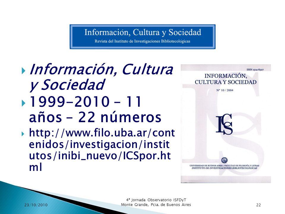 Información, Cultura y Sociedad 1999-2010 – 11 años – 22 números http://www.filo.uba.ar/cont enidos/investigacion/instit utos/inibi_nuevo/ICSpor.ht ml