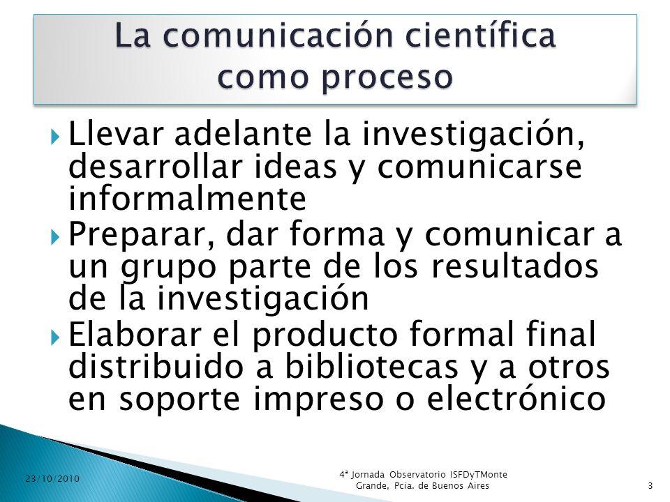 Llevar adelante la investigación, desarrollar ideas y comunicarse informalmente Preparar, dar forma y comunicar a un grupo parte de los resultados de