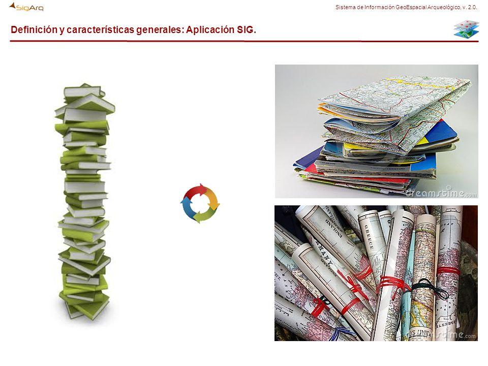 Definición y características generales: Aplicación SIG. Sistema de Información GeoEspacial Arqueológico, v. 2.0.