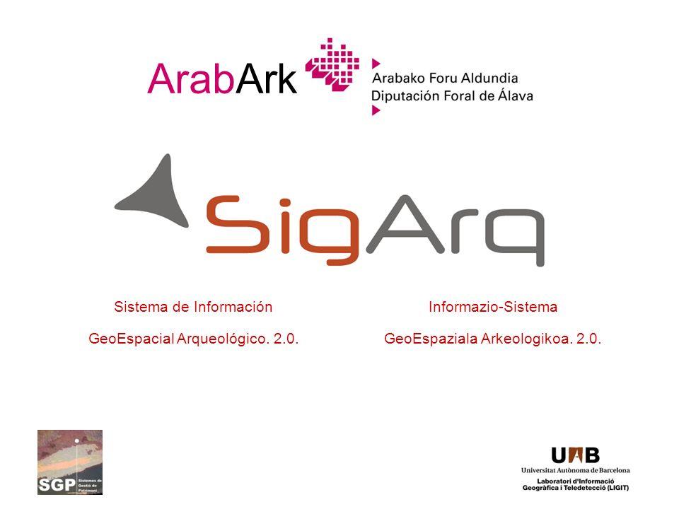 ArabArk Sistema de Información GeoEspacial Arqueológico. 2.0. Informazio-Sistema GeoEspaziala Arkeologikoa. 2.0.