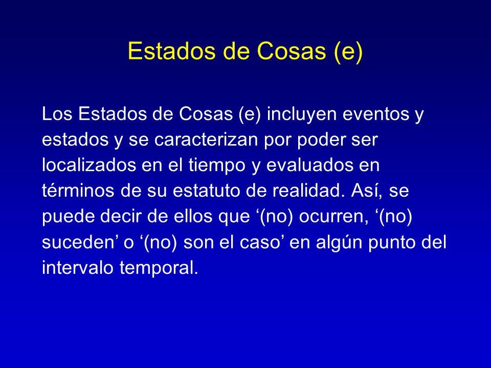 Estados de Cosas (e) Los Estados de Cosas (e) incluyen eventos y estados y se caracterizan por poder ser localizados en el tiempo y evaluados en térmi