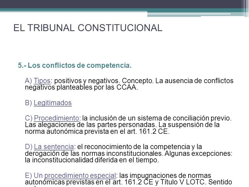 5.- Los conflictos de competencia. A) Tipos: positivos y negativos. Concepto. La ausencia de conflictos negativos planteables por las CCAA. B) Legitim