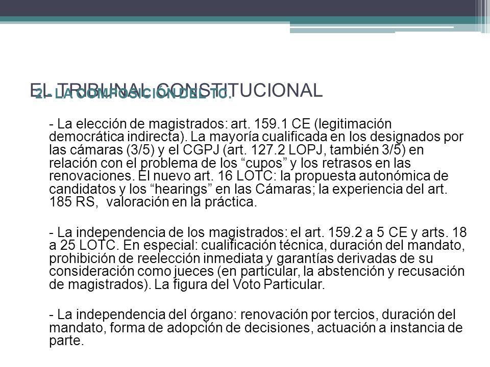 2.- LA COMPOSICIÓN DEL TC. - La elección de magistrados: art. 159.1 CE (legitimación democrática indirecta). La mayoría cualificada en los designados