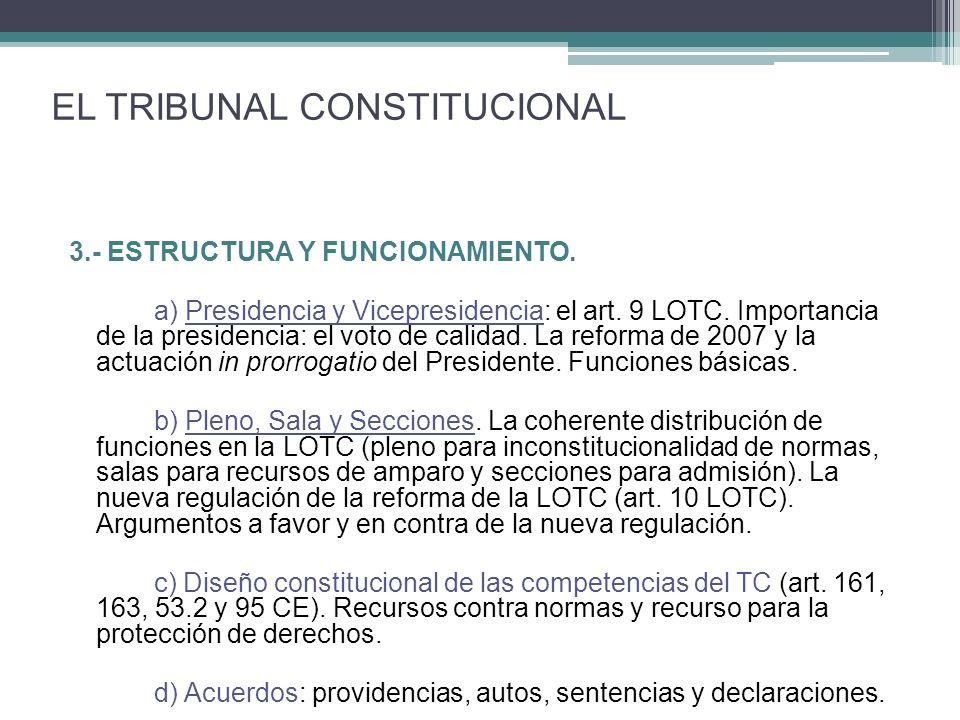 3.- ESTRUCTURA Y FUNCIONAMIENTO. a) Presidencia y Vicepresidencia: el art. 9 LOTC. Importancia de la presidencia: el voto de calidad. La reforma de 20