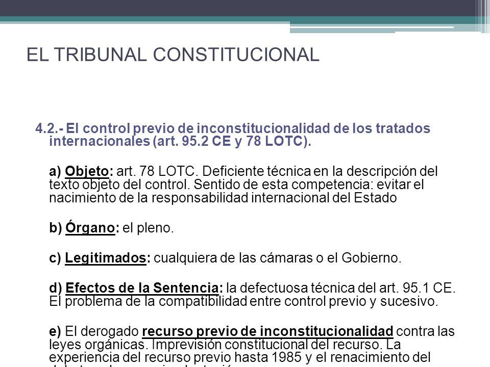 4.2.- El control previo de inconstitucionalidad de los tratados internacionales (art. 95.2 CE y 78 LOTC). a) Objeto: art. 78 LOTC. Deficiente técnica