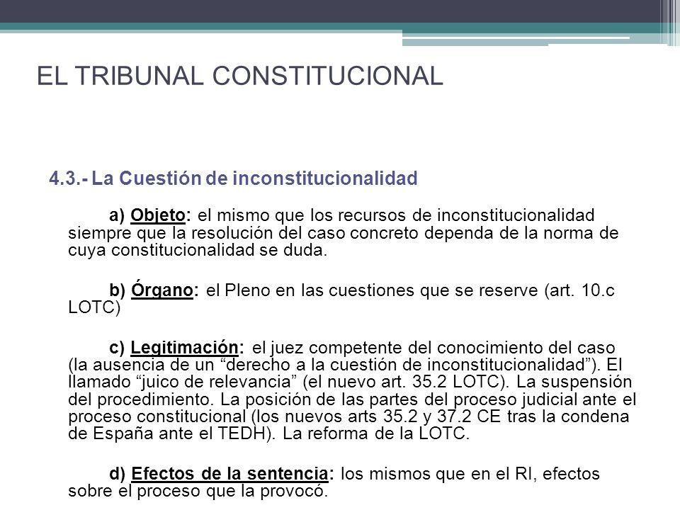 4.3.- La Cuestión de inconstitucionalidad a) Objeto: el mismo que los recursos de inconstitucionalidad siempre que la resolución del caso concreto dependa de la norma de cuya constitucionalidad se duda.