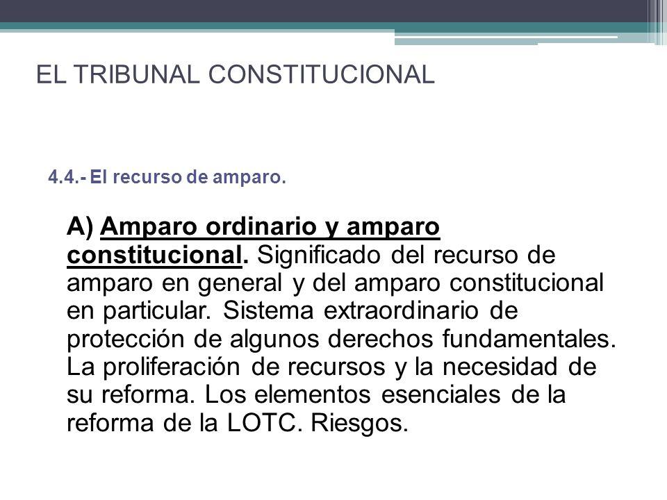 4.4.- El recurso de amparo.A) Amparo ordinario y amparo constitucional.