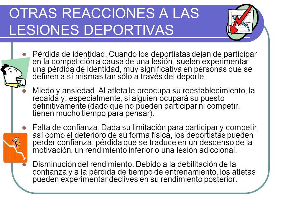 OTRAS REACCIONES A LAS LESIONES DEPORTIVAS Pérdida de identidad. Cuando los deportistas dejan de participar en la competición a causa de una lesión, s
