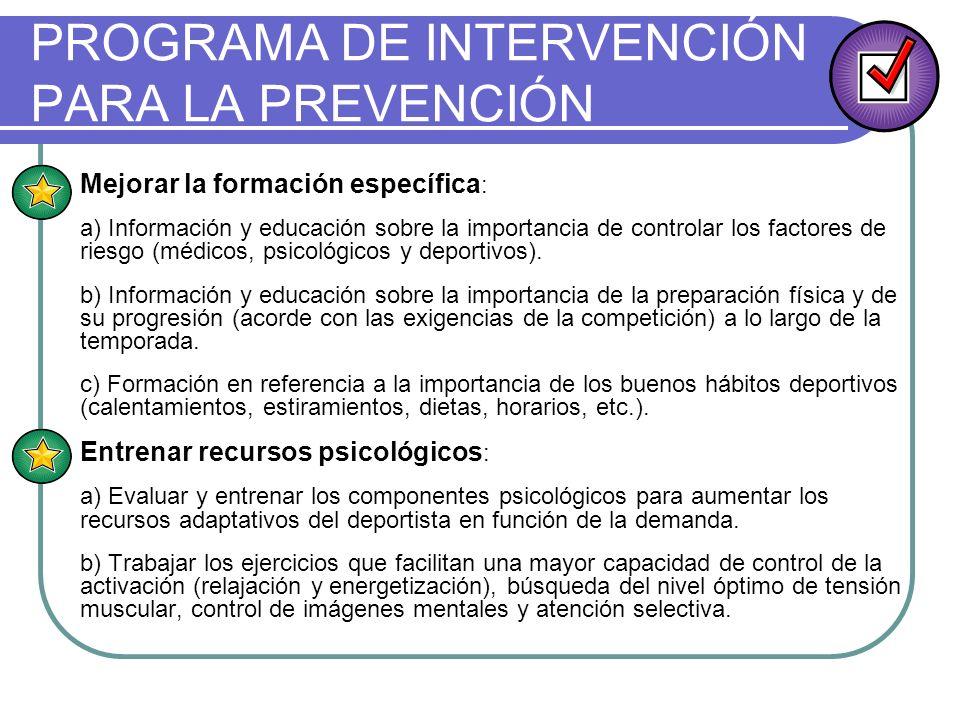 PROGRAMA DE INTERVENCIÓN PARA LA PREVENCIÓN Mejorar la formación específica : a) Información y educación sobre la importancia de controlar los factore