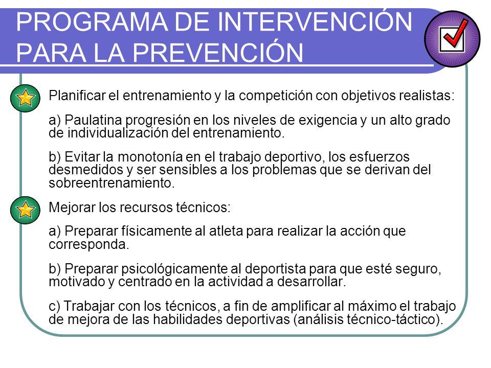 PROGRAMA DE INTERVENCIÓN PARA LA PREVENCIÓN Planificar el entrenamiento y la competición con objetivos realistas: a) Paulatina progresión en los nivel