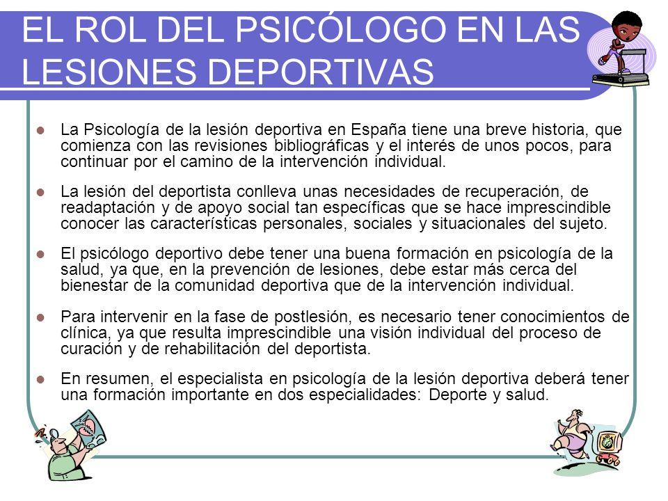 EL ROL DEL PSICÓLOGO EN LAS LESIONES DEPORTIVAS La Psicología de la lesión deportiva en España tiene una breve historia, que comienza con las revision