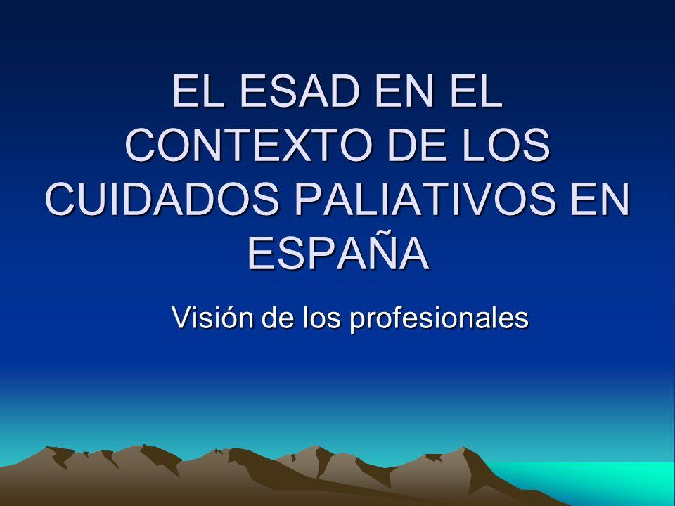 EL ESAD EN EL CONTEXTO DE LOS CUIDADOS PALIATIVOS EN ESPAÑA Visión de los profesionales