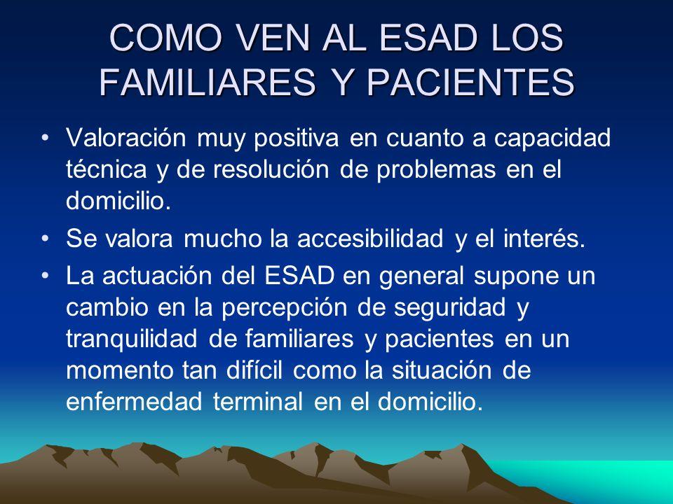 COMO VEN AL ESAD LOS FAMILIARES Y PACIENTES Valoración muy positiva en cuanto a capacidad técnica y de resolución de problemas en el domicilio. Se val