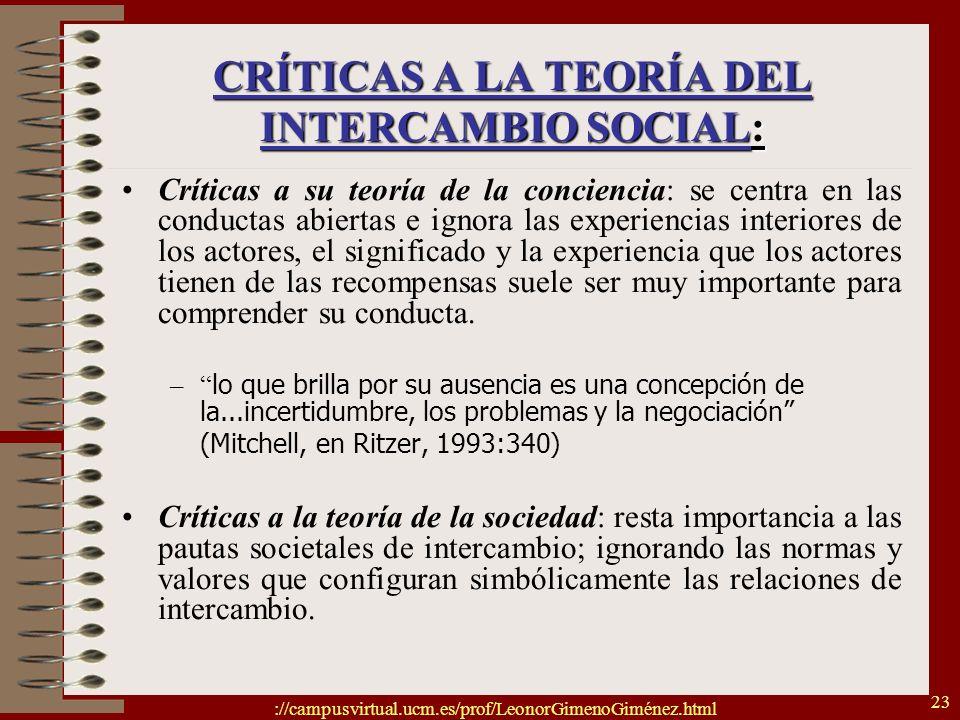 ://campusvirtual.ucm.es/prof/LeonorGimenoGiménez.html 23 CRÍTICAS A LA TEORÍA DEL INTERCAMBIO SOCIAL: Críticas a su teoría de la conciencia: se centra