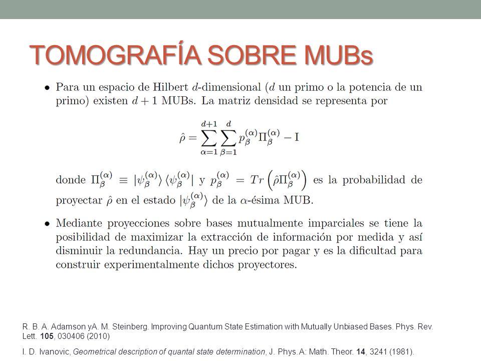 TOMOGRAFÍA SOBRE MUBs R. B. A. Adamson yA. M. Steinberg. Improving Quantum State Estimation with Mutually Unbiased Bases. Phys. Rev. Lett. 105, 030406