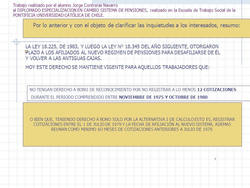 Trabajo realizado por el alumno Jorge Contreras Navarro al DIPLOMADO ESPECIALIZACION EN CAMBIO SISTEMA DE PENSIONES, realizado en la Escuela de Trabaj
