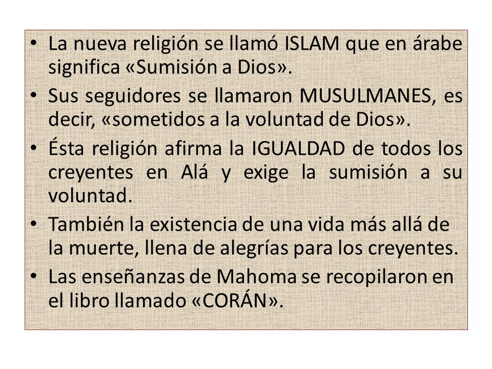 En el Corán se expresan los cinco preceptos básicos de la religión islámica: 1.La PROFESIÓN DE FE, es decir, dar testimonio de que no hay más dios que Alá y que Mahoma es su profeta.
