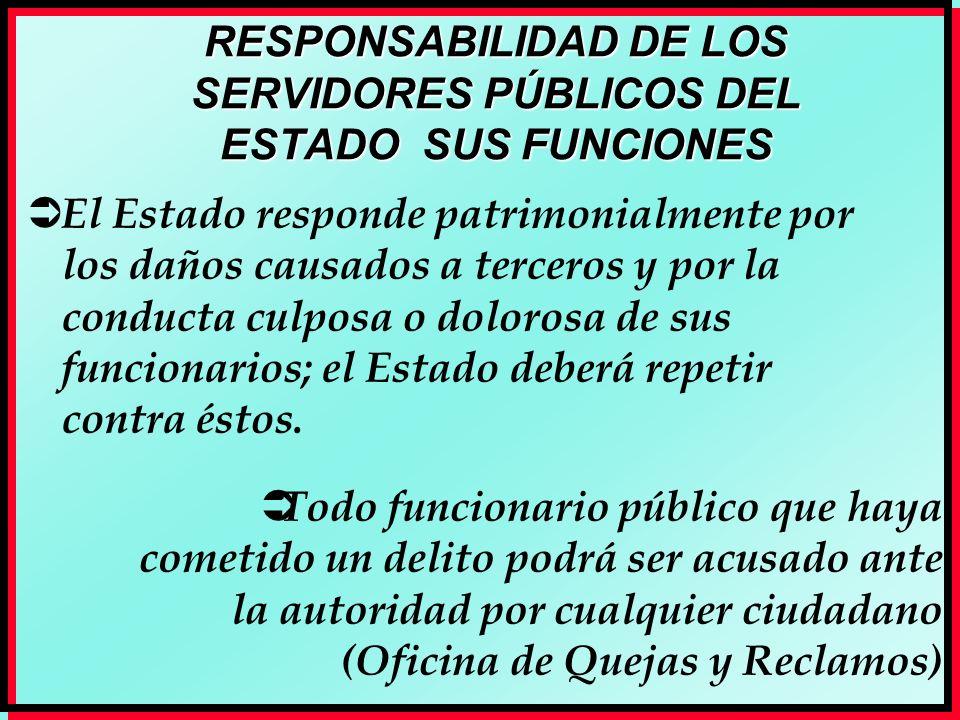 RESPONSABILIDAD DE LOS SERVIDORES PÚBLICOS DEL ESTADO SUS FUNCIONES El Estado responde patrimonialmente por los daños causados a terceros y por la con