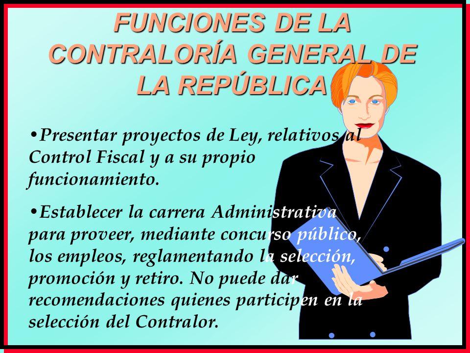 FUNCIONES DE LA CONTRALORÍA GENERAL DE LA REPÚBLICA Presentar proyectos de Ley, relativos al Control Fiscal y a su propio funcionamiento. Establecer l