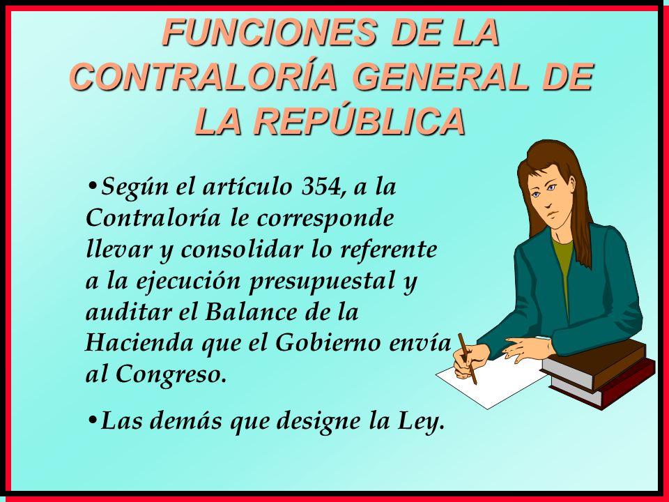 FUNCIONES DE LA CONTRALORÍA GENERAL DE LA REPÚBLICA Según el artículo 354, a la Contraloría le corresponde llevar y consolidar lo referente a la ejecu