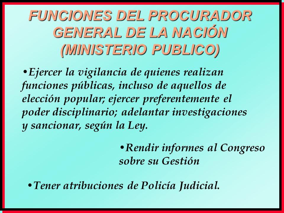FUNCIONES DEL PROCURADOR GENERAL DE LA NACIÓN (MINISTERIO PUBLICO) Ejercer la vigilancia de quienes realizan funciones públicas, incluso de aquellos d