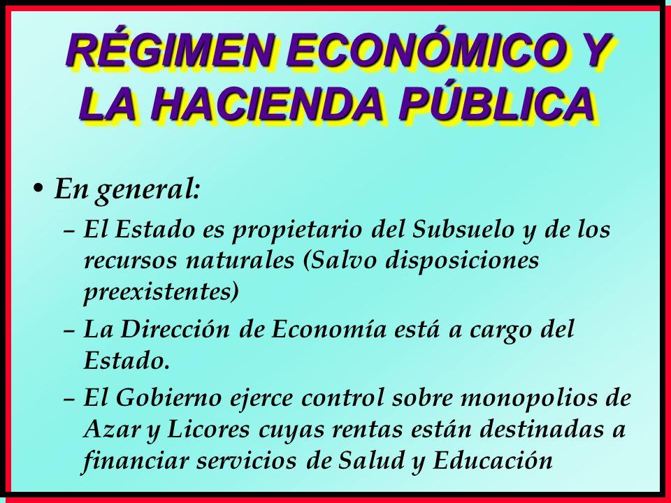 RÉGIMEN ECONÓMICO Y LA HACIENDA PÚBLICA En general: – El Estado es propietario del Subsuelo y de los recursos naturales (Salvo disposiciones preexiste