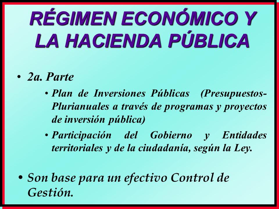 RÉGIMEN ECONÓMICO Y LA HACIENDA PÚBLICA 2a. Parte Plan de Inversiones Públicas (Presupuestos- Plurianuales a través de programas y proyectos de invers