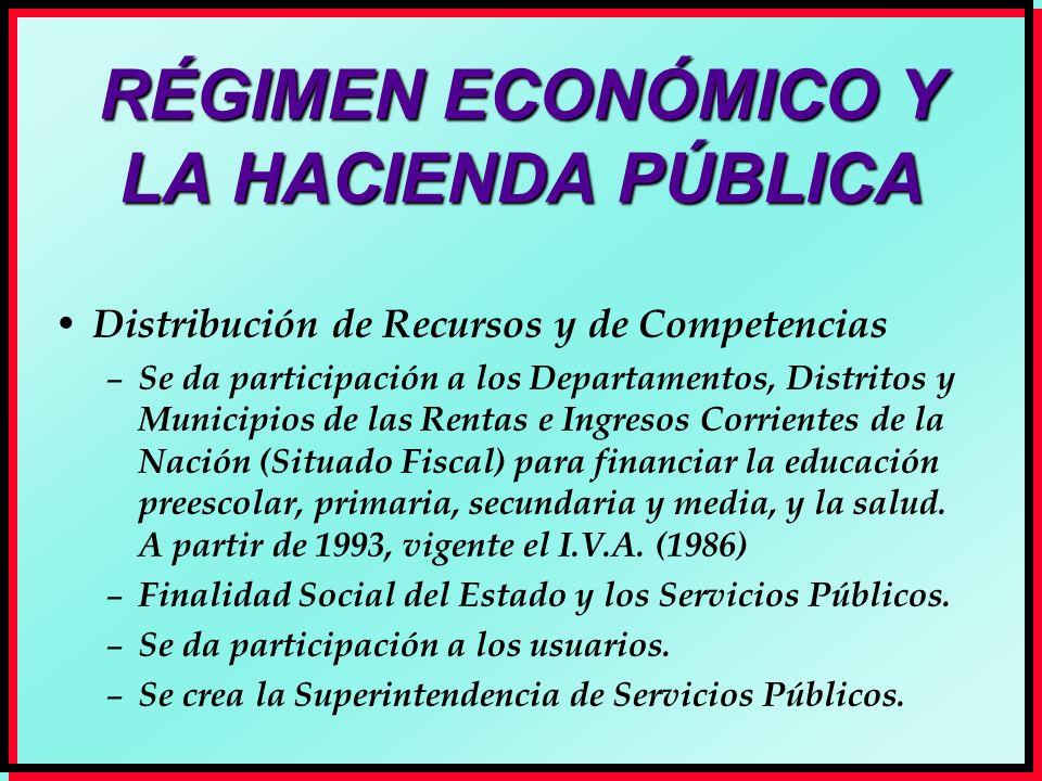 RÉGIMEN ECONÓMICO Y LA HACIENDA PÚBLICA Distribución de Recursos y de Competencias – Se da participación a los Departamentos, Distritos y Municipios d