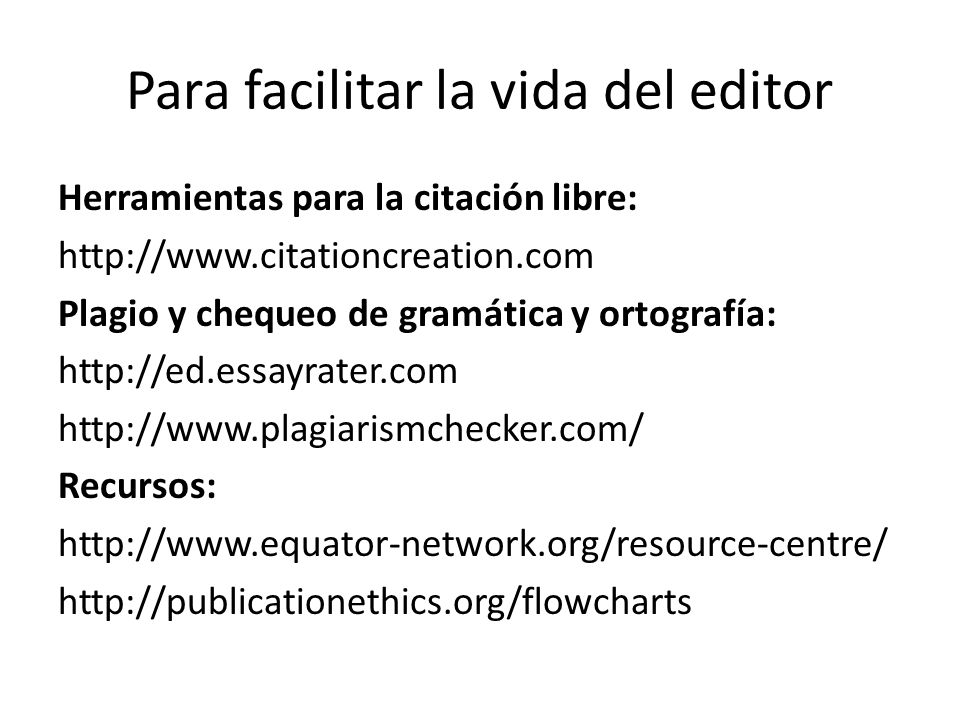 Para facilitar la vida del editor Herramientas para la citación libre: http://www.citationcreation.com Plagio y chequeo de gramática y ortografía: htt