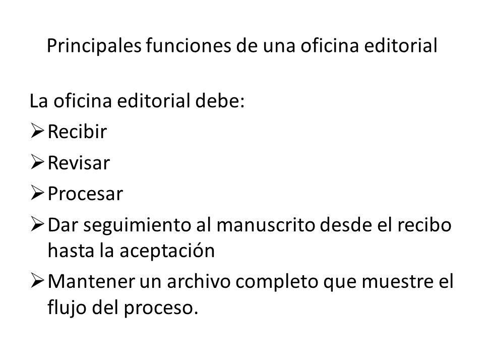 Principales funciones de una oficina editorial La oficina editorial debe: Recibir Revisar Procesar Dar seguimiento al manuscrito desde el recibo hasta