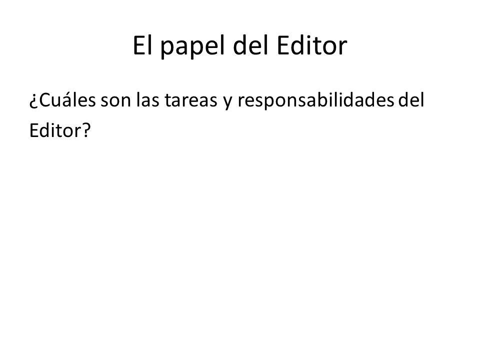 El papel del Editor ¿Cuáles son las tareas y responsabilidades del Editor?
