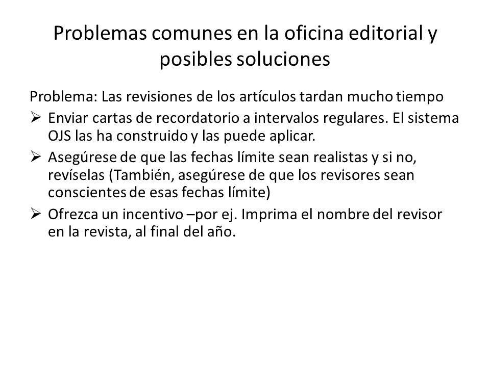 Problemas comunes en la oficina editorial y posibles soluciones Problema: Las revisiones de los artículos tardan mucho tiempo Enviar cartas de recorda
