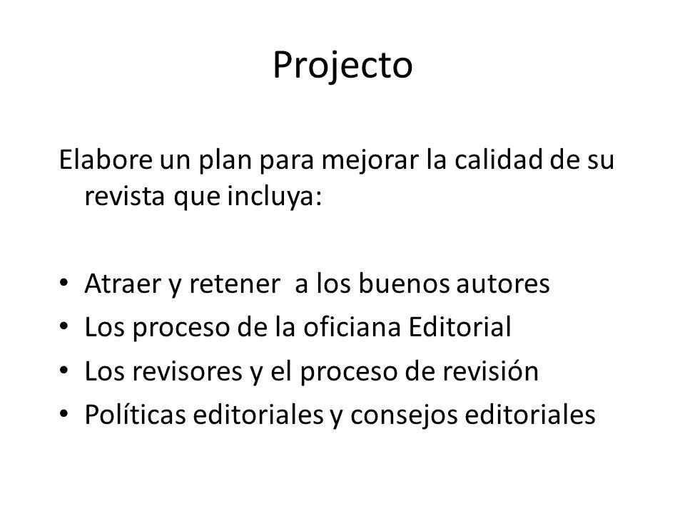 Projecto Elabore un plan para mejorar la calidad de su revista que incluya: Atraer y retener a los buenos autores Los proceso de la oficiana Editorial