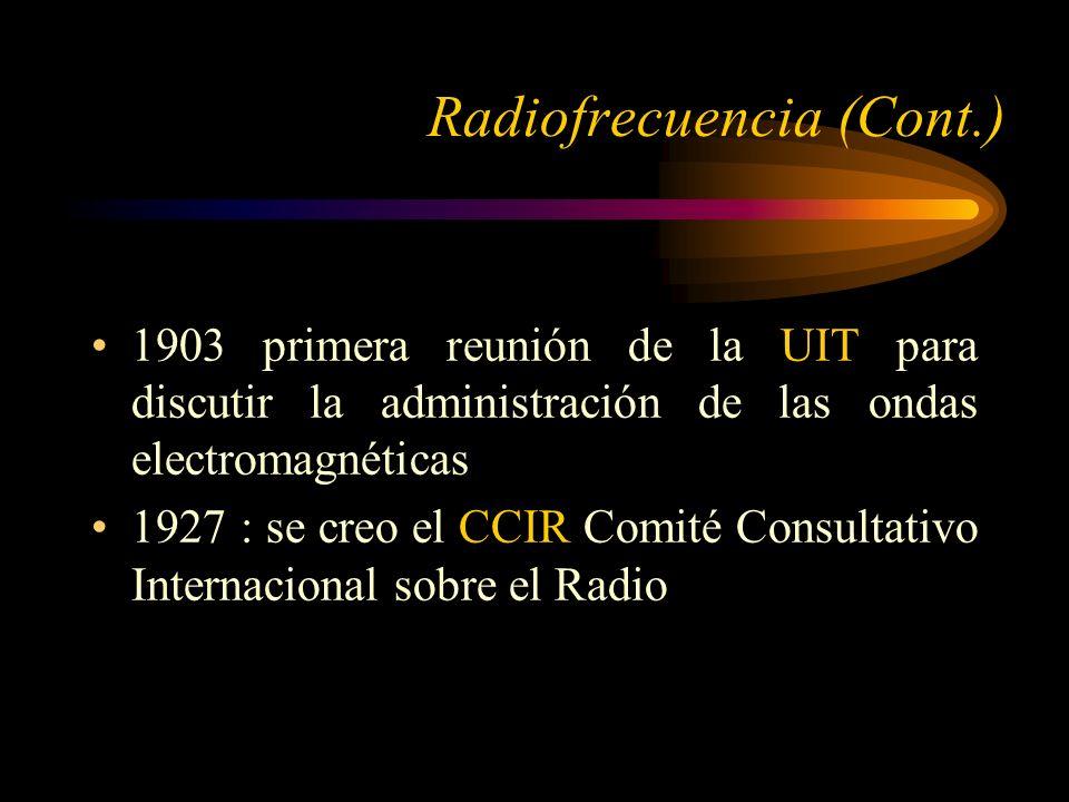 1903 primera reunión de la UIT para discutir la administración de las ondas electromagnéticas 1927 : se creo el CCIR Comité Consultativo Internacional sobre el Radio Radiofrecuencia (Cont.)