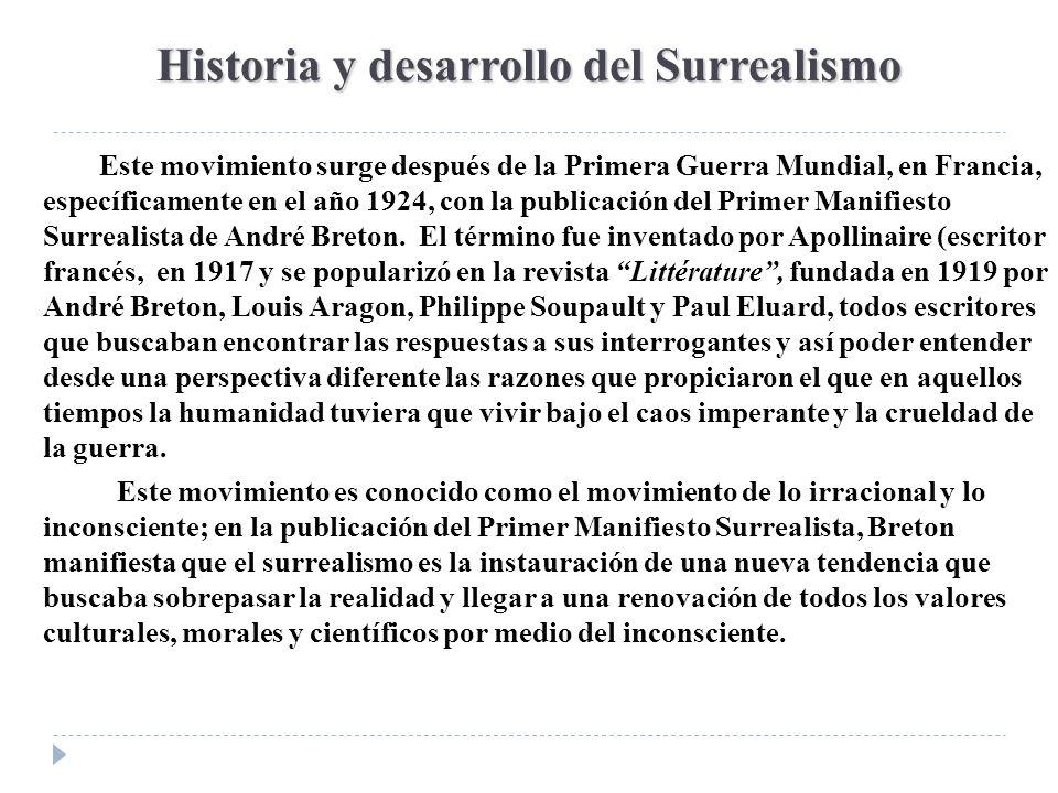 Historia y desarrollo del Surrealismo Este movimiento surge después de la Primera Guerra Mundial, en Francia, específicamente en el año 1924, con la p