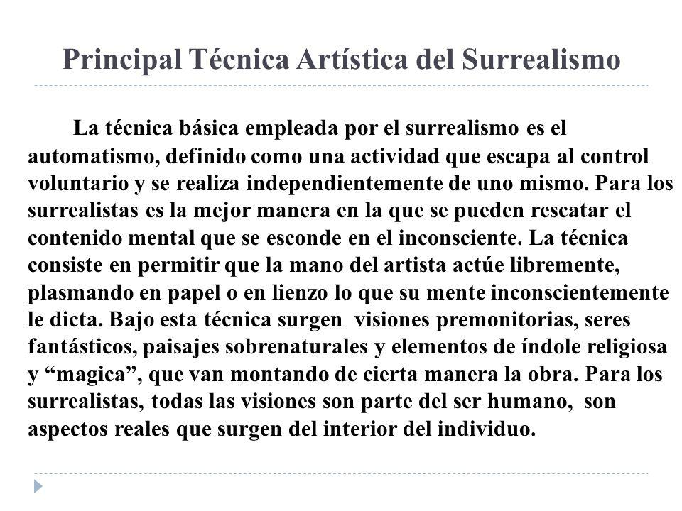 Principal Técnica Artística del Surrealismo La técnica básica empleada por el surrealismo es el automatismo, definido como una actividad que escapa al