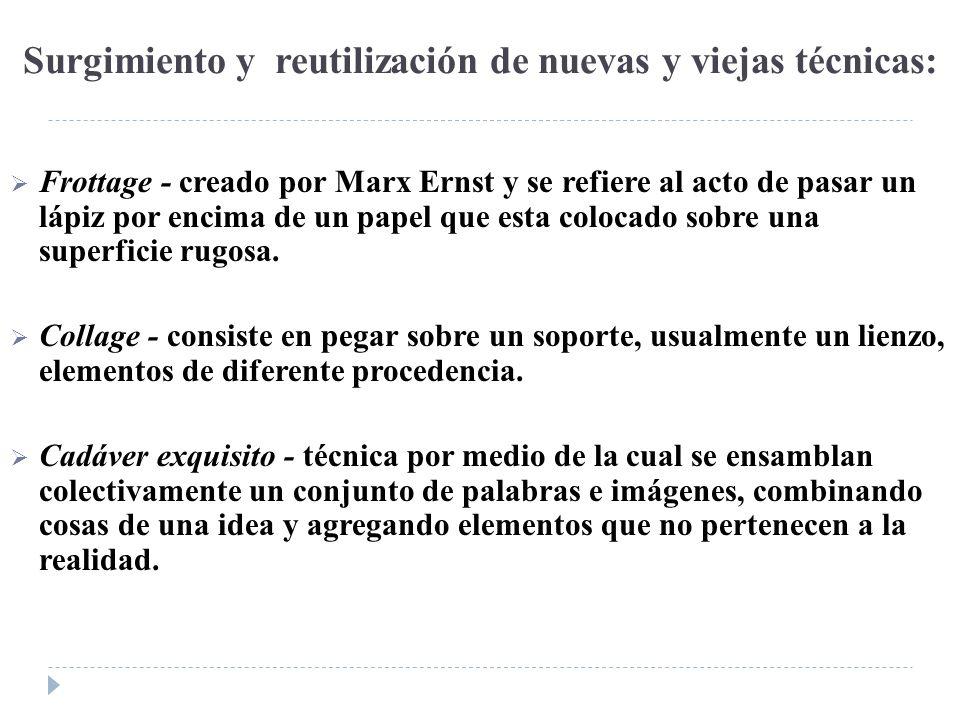 Surgimiento y reutilización de nuevas y viejas técnicas: Frottage - creado por Marx Ernst y se refiere al acto de pasar un lápiz por encima de un pape